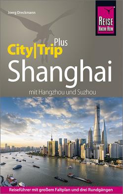 Reise Know-How Reiseführer Shanghai (CityTrip PLUS) mit Hangzhou und Suzhou von Dreckmann,  Joerg