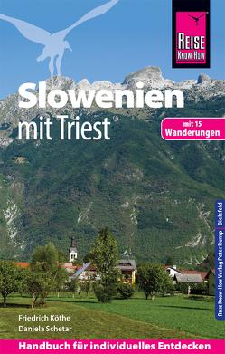Reise Know-How Reiseführer Slowenien mit Triest – mit 15 Wanderungen – von Köthe,  Friedrich, Schetar,  Daniela