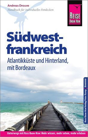 Reise Know-How Reiseführer Südwestfrankreich – Atlantikküste und Hinterland (mit Bordeaux) von Drouve,  Andreas