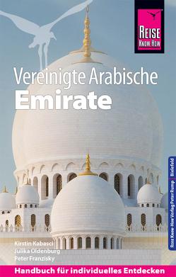 Reise Know-How Reiseführer Vereinigte Arabische Emirate (Abu Dhabi, Dubai, Sharjah, Ajman, Umm al-Quwain, Ras al-Khaimah und Fujairah) von Franzisky,  Peter, Kabasci,  Kirstin, Oldenburg,  Julika