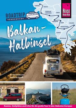 Reise Know-How Roadtrip Handbuch Balkan-Halbinsel: Routen, Stellplätze und Infos für die große Tour in den Südosten Europas von Brecht,  M. David, Hardt,  Stefanie