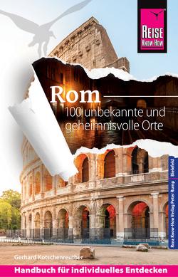 Reise Know-How Rom – 100 unbekannte und geheimnisvolle Orte von Kotschenreuther,  Gerhard