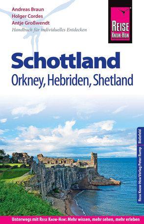 Reise Know-How Reiseführer Schottland – mit Orkney, Hebriden und Shetland von Braun,  Andreas, Cordes,  Holger, Großwendt,  Antje