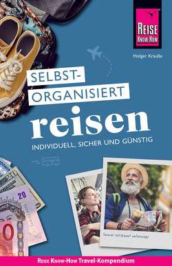 Reise Know-How Selbstorganisiert Reisen: individuell, sicher und günstig von Krauße,  Holger