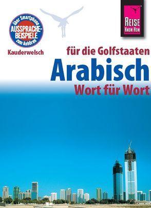Reise Know-How Sprachführer Arabisch für die Golfstaaten – Wort für Wort. Für Dubai / Vereinigte Arabische Emirate, Kuwait, Bahrain, Katar, Saudi-Arabien. von Krasa,  Daniel