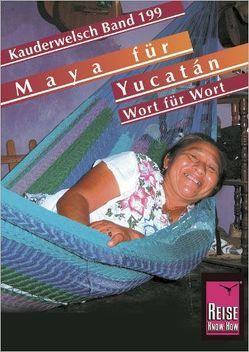 Reise Know-How Sprachführer Maya für Yucatán – Wort für Wort von Grabowski,  Nils Thomas, Kolmer,  Katrin