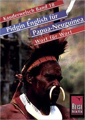 Reise Know-How Sprachführer Pidgin English (Tok Pisin) für Papua Neuguinea – Wort für Wort von Schaefer,  Albrecht, Schaefer,  Albrecht G.