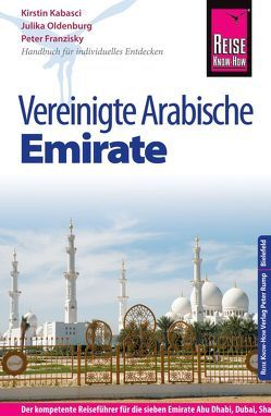 Reise Know-How Vereinigte Arabische Emirate (Abu Dhabi, Dubai, Sharjah, Ajman, Umm al-Quwain, Ras al-Khaimah und Fujairah) von Franzisky,  Peter, Kabasci,  Kirstin, Oldenburg,  Julika