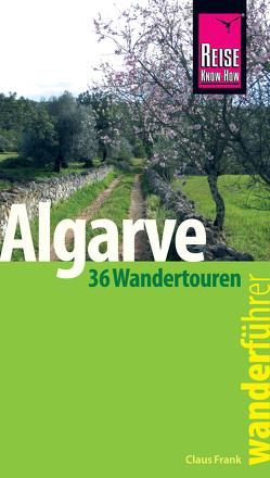 Reise Know-How Wanderführer Algarve – 36 Wandertouren an der Küste und im Hinterland -: mit Karten, Höhenprofilen und GPS-Tracks von Frank,  Claus-Günter