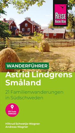 Reise Know-How Wanderführer Småland – Wandern auf den Spuren Astrid Lindgrens 21 Familienwanderungen im nördlichen Småland von Schwetje-Wagner,  Hiltrud, Wagner,  Andreas