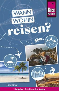 Reise Know-How: Wann wohin reisen? Der Praxis-Ratgeber für die fundierte Urlaubsplanung von Hörauf,  Hans