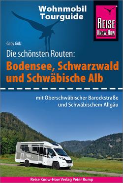 Reise Know-How Wohnmobil-Tourguide Bodensee, Schwarzwald und Schwäbische Alb von Gölz,  Gaby