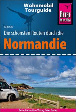 Reise Know-How Wohnmobil-Tourguide Normandie von Gölz,  Gaby