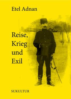 Reise, Krieg und Exil von Adnan,  Etel, Groß,  Joshua, Müller-Schwefe,  Moritz