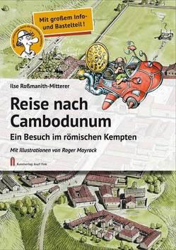 Reise nach Cambodunum von Mayrock,  Roger, Roßmanith-Mitterer,  IIlse