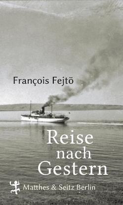 Reise nach Gestern von Fejtö,  François, Relle,  Agnes
