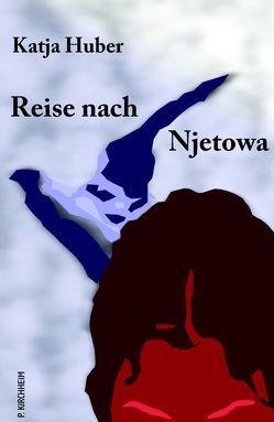 Reise nach Njetowa von Huber,  Katja
