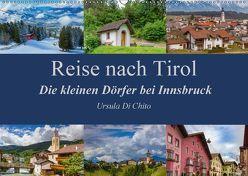 Reise nach Tirol – Die kleinen Dörfer bei Innsbruck (Wandkalender 2018 DIN A2 quer) von Di Chito,  Ursula