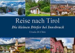 Reise nach Tirol – Die kleinen Dörfer bei Innsbruck (Wandkalender 2019 DIN A2 quer) von Di Chito,  Ursula