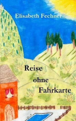 Reise ohne Fahrkarte von Fechner,  Elisabeth