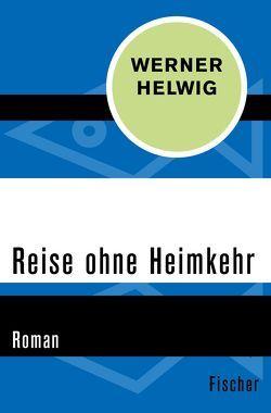 Reise ohne Heimkehr von Bersch,  Richard, Helwig,  Werner
