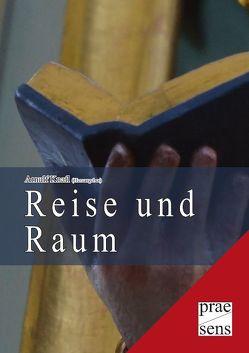 Reise und Raum von Knafl,  Arnulf