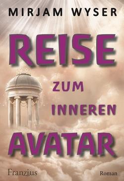 Reise zum inneren Avatar von Wyser,  Mirjam