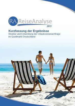 Reiseanalyse 2015: Kurzfassung der Ergebnisse von FUR Forschungsgemeinschaft Urlaub und Reisen e.V., Schmücker,  Dirk, Wagner,  Philipp
