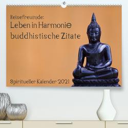 Reisefreu(n)de: Leben in Harmonie – buddhistische Zitate (Premium, hochwertiger DIN A2 Wandkalender 2021, Kunstdruck in Hochglanz) von Gruse,  Sven