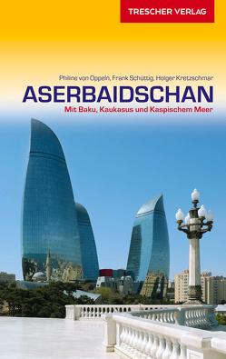 Reiseführer Aserbaidschan von Kretzschmar,  Holger, Oppeln,  Philine von, Schüttig,  Frank