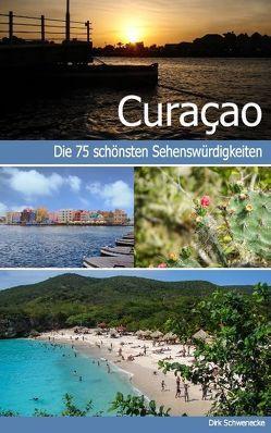 Curaçao – Reiseführer mit den 75 schönsten Sehenswürdigkeiten der traumhaften Karibikinsel von Calmondo, Schwenecke,  Dirk
