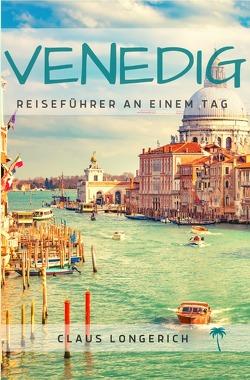 Reiseführer Venedig an einem Tag! von Longerich,  Claus