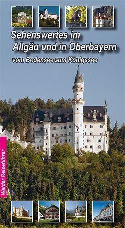Allgäu – Oberbayern Reiseführer – Sehenswertes im Allgäu und Oberbayern von Walder,  Achim, Walder,  Ingird