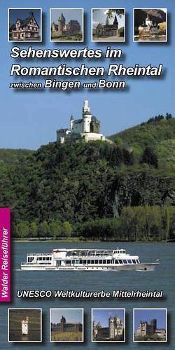Rheintal Reiseführer – Sehenswertes im Romantischen Rheintal zwischen Bingen und Bonn von Walder,  Achim, Walder,  Ingrid