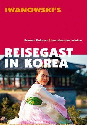 Reisegast in Korea – Kulturführer von Iwanowski von Liew,  Christine
