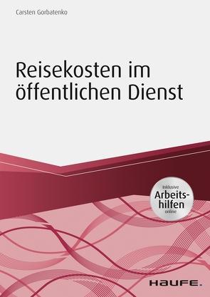 Reisekosten im öffentlichen Dienst – inkl. Arbeitshilfen online von Gorbatenko,  Carsten