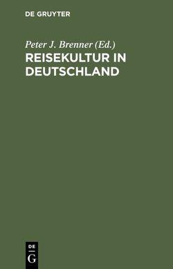 Reisekultur in Deutschland von Brenner,  Peter J.