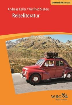 Reiseliteratur von Bogdal,  Klaus-Michael, Grimm,  Gunter E., Keller,  Andreas, Siebers,  Winfried
