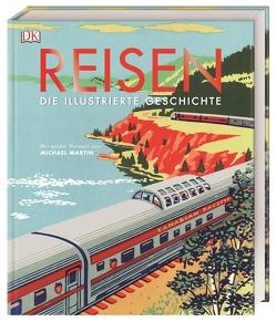 Reisen. Die illustrierte Geschichte von Adams,  Simon, Grant,  R G, Humphreys,  Andrew, Martin,  Michael
