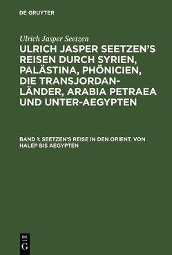 Ulrich Jasper Seetzen: Ulrich Jasper Seetzen's Reisen durch Syrien,… / Seetzen's Reise in den Orient. Von Halep bis Aegypten von Kruse,  Fr., Seetzen,  Ulrich Jasper, Staatsrath,  K. R.