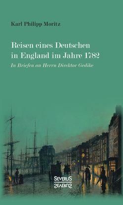 Reisen eines Deutschen in England im Jahre 1782 von Moritz,  Karl Philipp