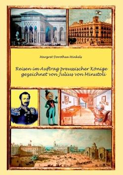 Reisen im Auftrag preussischer Könige gezeichnet von Julius von Minutoli von Minkels,  Margret Dorothea