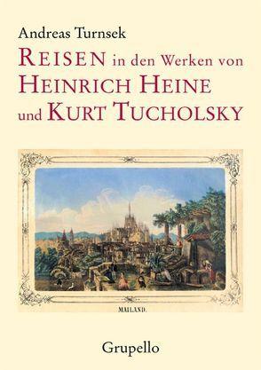 Reisen in den Werken von Heinrich Heine und Kurt Tucholsky von Turnsek,  Andreas
