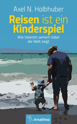 Reisen ist ein Kinderspiel von Halbhuber,  Axel N.