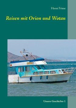 Reisen mit Orion und Wotan von Friese,  Horst