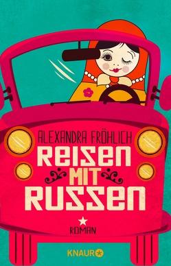 Reisen mit Russen von Fröhlich,  Alexandra