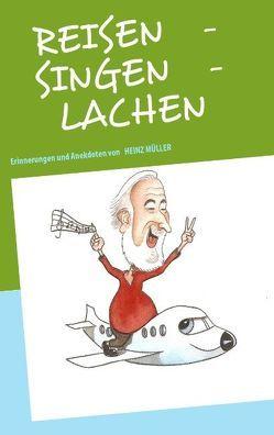 REISEN   –   SINGEN   –   LACHEN von Müller,  Heinz