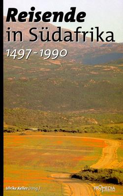 Reisende in Südafrika (1497-1990) von Churchill,  Winston, Gama,  Vasco da, Gandhi,  Mahatma, Keller,  Ulrike, Livingstone,  David, Mandela,  Nelson
