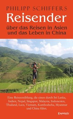 Reisender – über das Reisen in Asien und das Leben in China von Schiffers,  Philipp