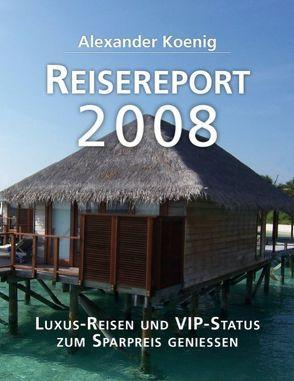Reisereport 2008 von Koenig,  Alexander